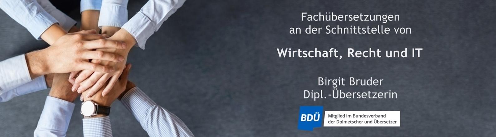 """10 Hände zu einem Stapel aufgetürmt, daneben der Text """"Fachübersetzungen an der Schnittstelle von Wirtschaft, Recht und IT. Birgit Bruder Dipl.-Übersetzerin, Mitglied im Bundesverband der Dolmetscher und Übersetzer."""""""